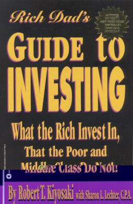 Rich Dad's Guide to Investing: What the Rich Invest in That the Poor and Middle Class Do Not! 9780446677462