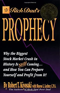 Rich Dad's Prophecy: Why the Biggest Stock Market Crash Is Still Coming and How You Can Prepare and Profit from It! 9780446530866