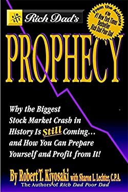 Rich Dad's Prophecy: Why the Biggest Stock Market Crash in History Is Still Coming...and How You Can Prepare Yourself and Profit from It! 9780446690348