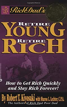 Rich Dad's Retire Young, Retire Rich: How to Get Rich Quickly and Stay Rich Forever! 9780446678438