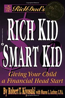 Rich Dad's Rich Kid, Smart Kid: Giving Your Child a Financial Head Start 9780446677486