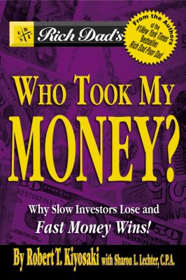 Rich Dad's Who Took My Money?: Why Slow Investors Lose and Fast Money Wins! 9780446691826