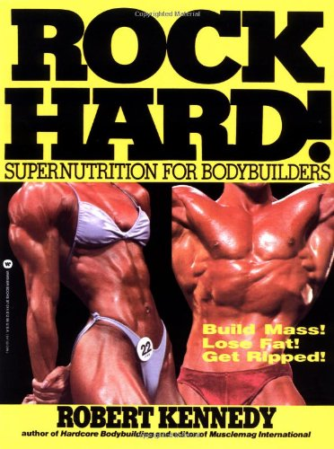 Rock Hard!: Supernutrition for Bodybuilders 9780446370448