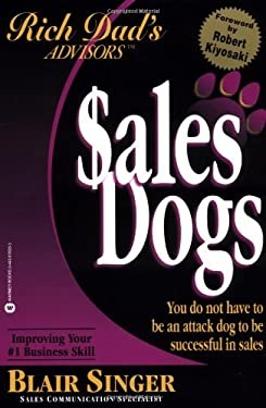 Sales Dogs: You Do Not Have to Be an Attack Dog to Be Successful in Sales 9780446678339