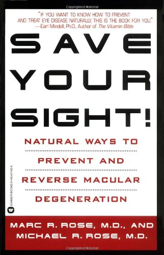 Save Your Sight!: Natural Ways to Prevent and Reverse Macular Degeneration 9780446674027