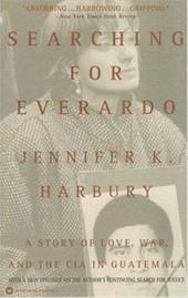 Searching for Everardo: A Story of Love, War, and the CIA in Guatemala