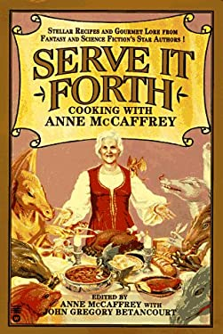 Serve It Forth: Cooking with Anne McCaffrey 9780446671613