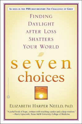 Seven Choices: Finding Daylight After Loss Shatters Your World 9780446690508