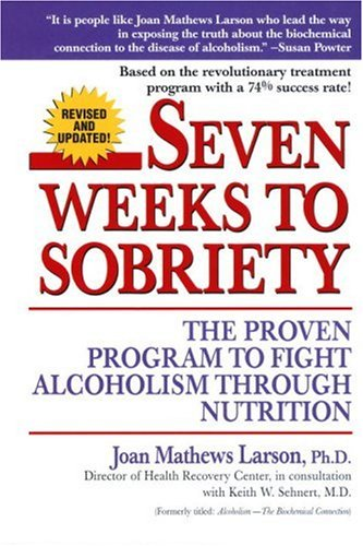 Seven Weeks to Sobriety: The Proven Program to Fight Alcoholism Through Nutrition 9780449002599