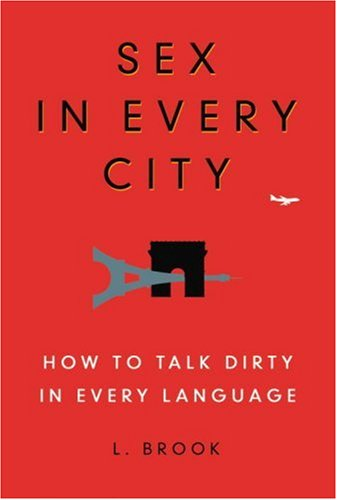 Sex in Every City: How to Talk Dirty in Every Language 9780446581615