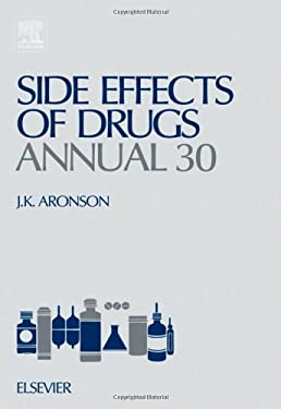 Side Effects of Drugs Annual 30: A Worldwide Yearly Survey of New Data and Trends in Adverse Drug Reactions 9780444527677