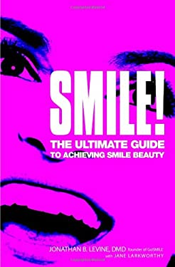 Smile!: The Ultimate Guide to Achieving Smile Beauty 9780446694278