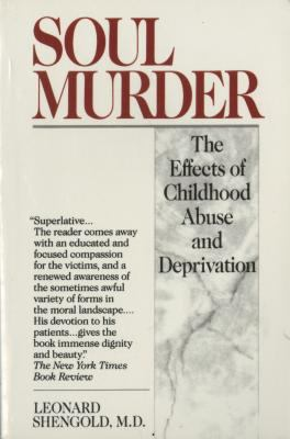 Soul Murder: The Effects of Childhood Abuse and Deprivation 9780449905494