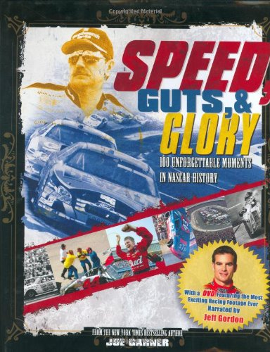 Speed, Guts, and Glory: 100 Unforgettable Moments in NASCAR History 9780446579889