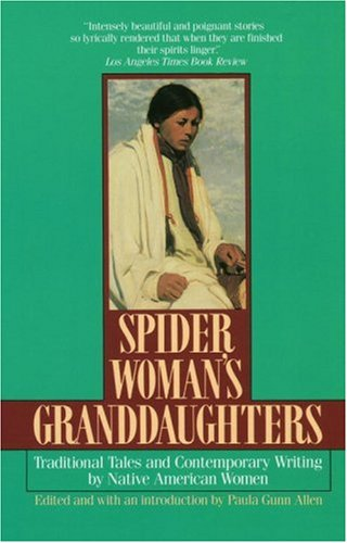 Spider Woman's Granddaughters: Traditional Tales and Contemporary Writing by Native American Women 9780449905081
