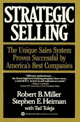 Strategic Selling: The Unique Sales System Proven Successful by America's Best Companies 9780446386272