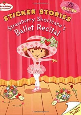 Strawberry Shortcake's Ballet Recital: Sticker Stories [With 75 Reusable Glitter Stickers] 9780448435732