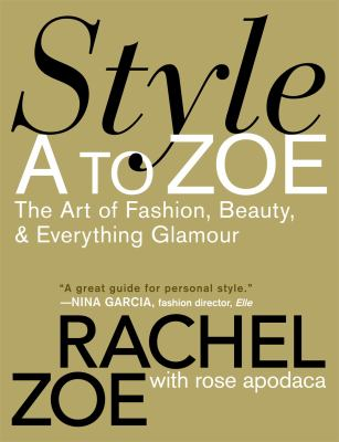 Style A to Zoe: The Art of Fashion, Beauty, & Everything Glamour 9780446535861