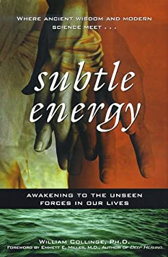 Subtle Energy: Awakening to the Unseen Forces in Our Lives 9780446520171