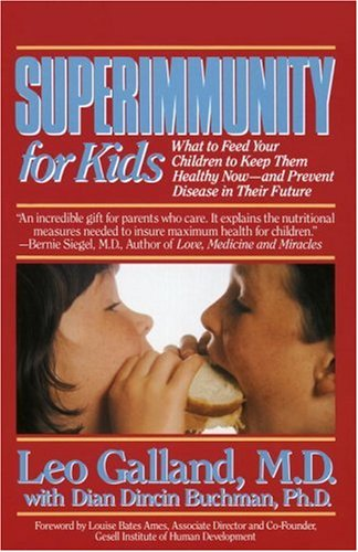 Superimmunity for Kids: What to Feed Your Children to Keep Them Healthy Now, and Prevent Disease in Their Future 9780440506799