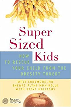 Supersized Kids: How to Rescue Your Child from the Obesity Threat 9780446577601