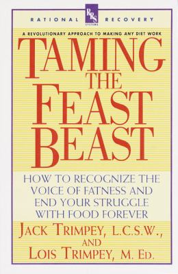 Taming the Feast Beast: How to Recognize the Voice of Fatness and End Your Struggle with Food Forever 9780440507246