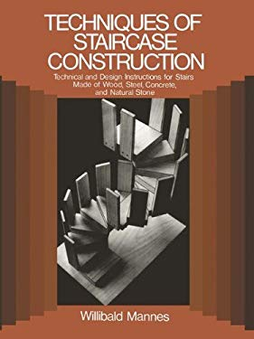 Techniques of Staircase Construction: Technical and Design Instructions for Stairs Made of Wood 9780442260866