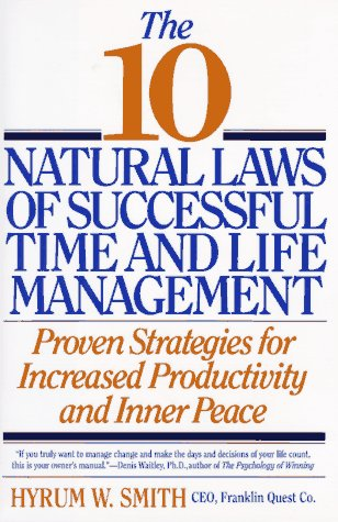 The 10 Natural Laws of Successful Time and Life Management: Proven Strategies for Increased Productivity and Inner Peace 9780446517416