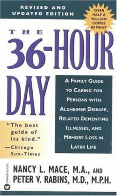 The 36-Hour Day: A Family Guide to Caring for Persons with Alzheimer Disease, Related Dementing Illnesses, and Memory Loss in Later Lif 9780446610414