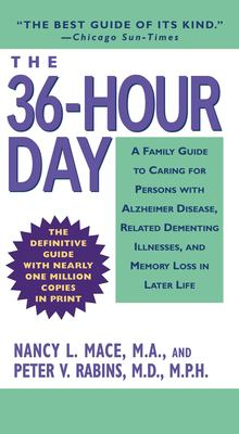 The 36-Hour Day: A Family Guide to Caring for Persons with Alzheimer Disease, Related Dementing Illnesses, and Memory Loss in Later Lif 9780446618762