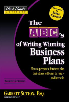 The ABC's of Writing Winning Business Plans: How to Prepare a Business Plan That Others Will Want to Read - And Invest in 9780446694155