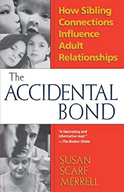 The Accidental Bond: How Sibling Connections Influence Adult Relationships 9780449911198