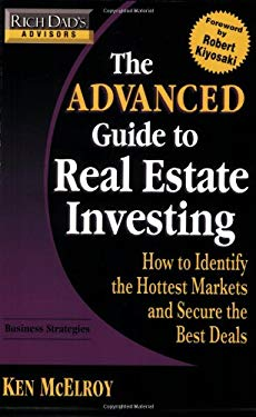 The Advanced Guide to Real Estate Investing: How to Identify the Hottest Markets and Secure the Best Deals 9780446538329