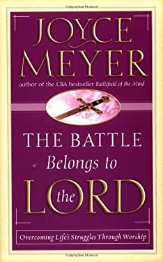 The Battle Belongs to the Lord: Overcoming Life's Struggles Through Worship 9780446691260