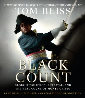 The Black Count: Glory, Revolution, Betrayal, and the Real Count of Monte Cristo 9780449012673