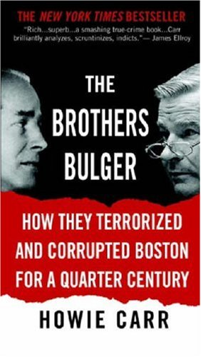 The Brothers Bulger: How They Terrorized and Corrupted Boston for a Quarter Century 9780446618885