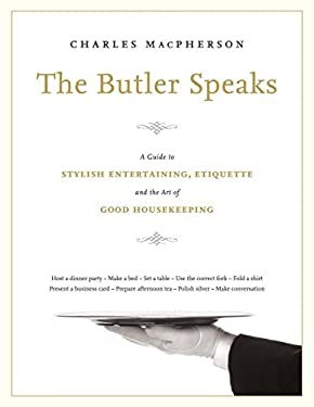 The Butler Speaks: A Return to Proper Etiquette, Stylish Entertaining, and the Art of Good Housekeeping 9780449015919