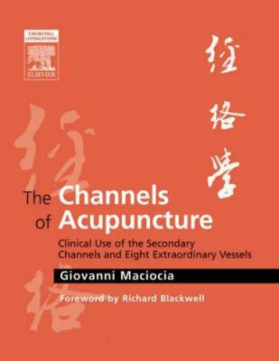 The Channels of Acupuncture: Clinical Use of the Secondary Channels and Eight Extraordinary Vessels 9780443074912