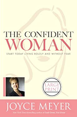 The Confident Woman: Start Today Living Boldly and Without Fear 9780446580557