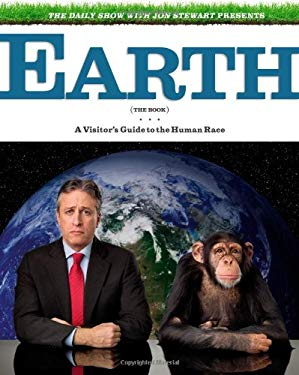 The Daily Show with Jon Stewart Presents Earth (the Book): A Visitor's Guide to the Human Race 9780446579223