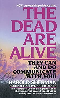 The Dead Are Alive: They Can and Do Communicate with You 9780449131589