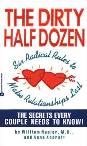 The Dirty Half Dozen: Six Radical Rules to Make Relationships Last 9780446394086