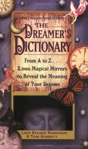The Dreamer's Dictionary: From A to Z...3,000 Magical Mirrors to Reveal the Meaning of Your Dreams 9780446342964