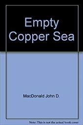 The Empty Copper Sea - MacDonald, D. / MacDonald, John D.