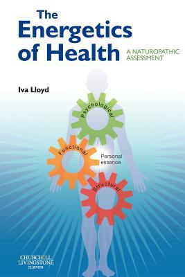 The Energetics of Health: A Naturopathic Assessment 9780443069550