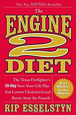 The Engine 2 Diet: The Texas Firefighter's 28-Day Save-Your-Life Plan That Lowers Cholesterol and Burns Away the Pounds 9780446506694