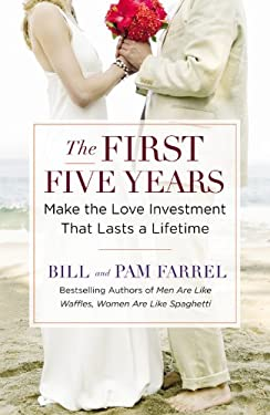 The First Five Years: Make the Love Investment That Lasts a Lifetime 9780446579971