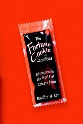 The Fortune Cookie Chronicles: Adventures in the World of Chinese Food 9780446580076
