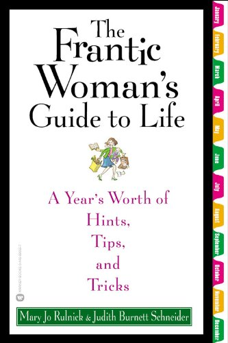 The Frantic Woman's Guide to Life: A Year's Worth of Hints, Tips, and Tricks 9780446690591