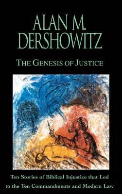 The Genesis of Justice: Ten Stories of Biblical Injustice That Led to the Ten Commandments and Modern Law 9780446524797